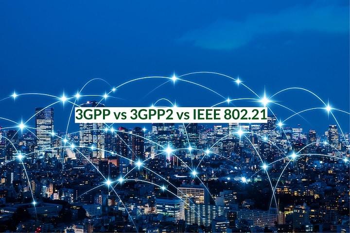 3GPP vs 3GPP2 vs IEEE 802.21