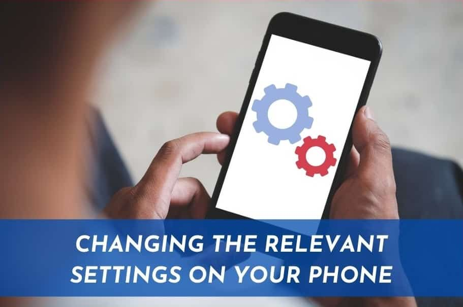 Changing the Relevant Settings on Your Phone