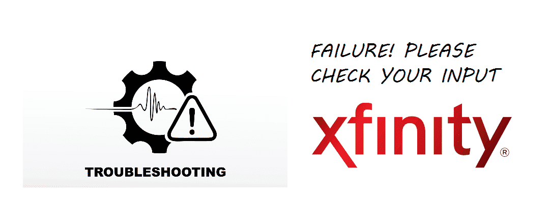 failure please check your inputs xfinity
