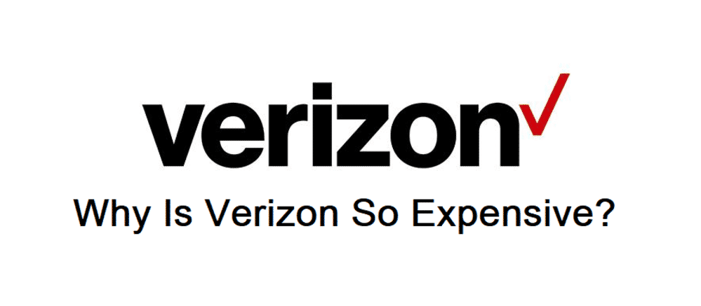 why is verizon so expensive