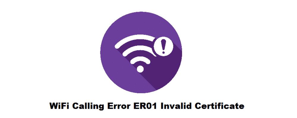 wifi calling error er01 invalid certificate