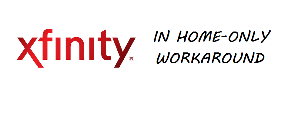 xfinity in home only workaround