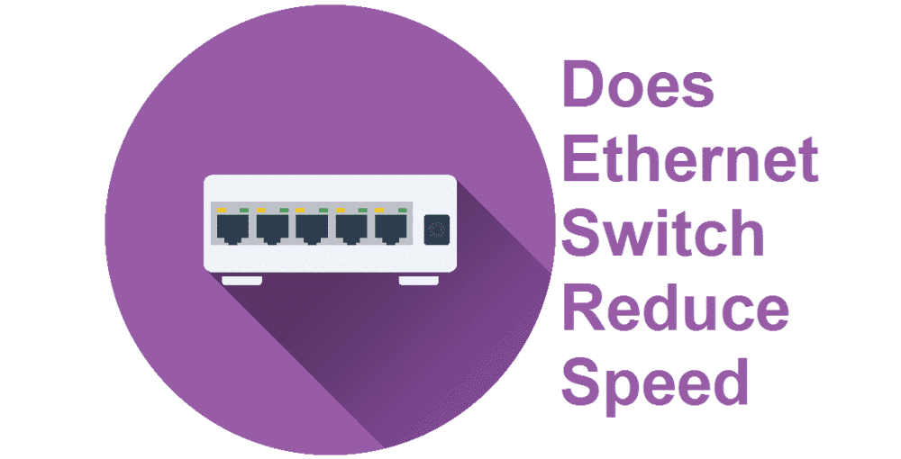 does ethernet switch reduce speed