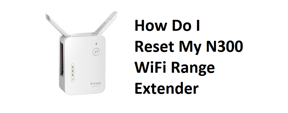 how do i reset my n300 wifi range extender