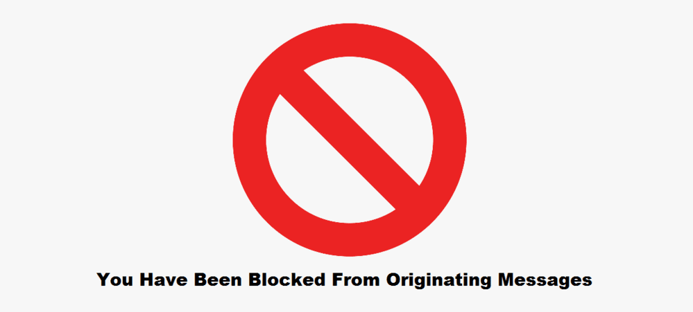 you have been blocked from originating messages to