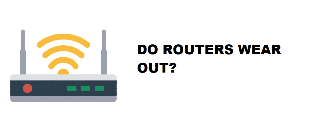do routers wear out