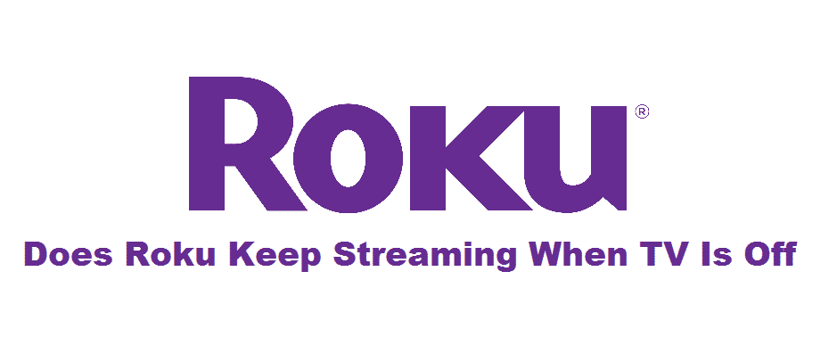 does roku keep streaming when tv is off