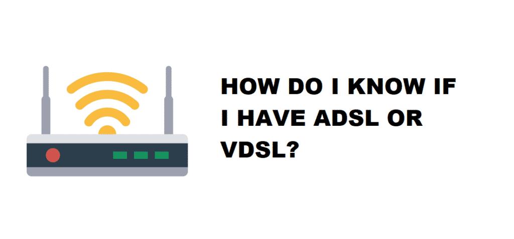 how do i know if i have adsl or vdsl