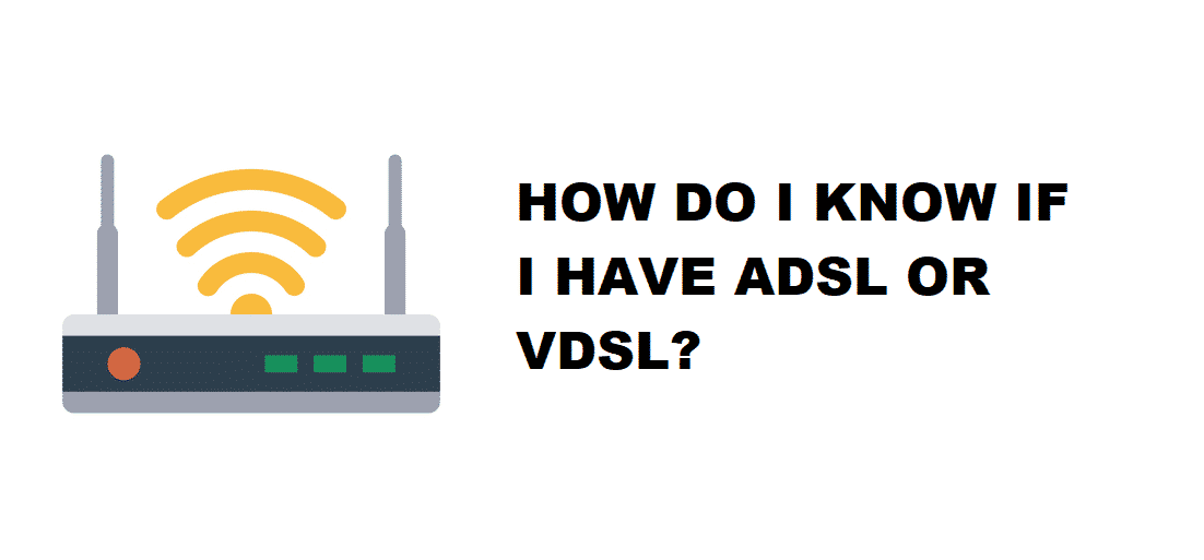 how do i know if i have adsl or vdsl