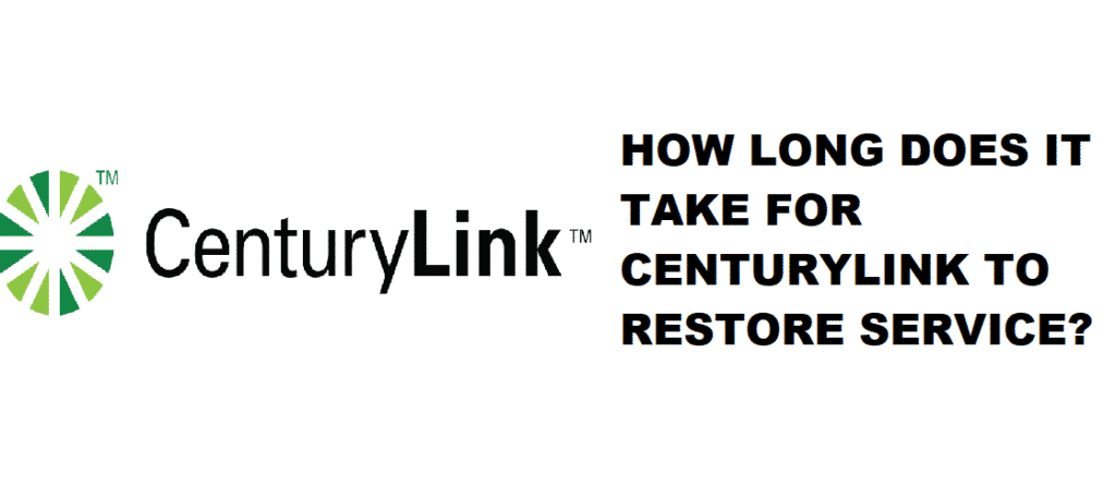 how long does it take for centurylink to restore service