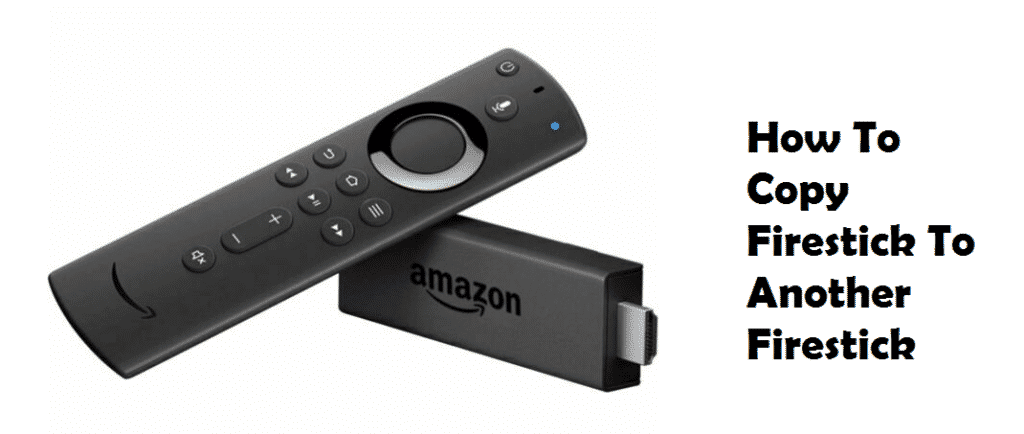 how to copy firestick to another firestick