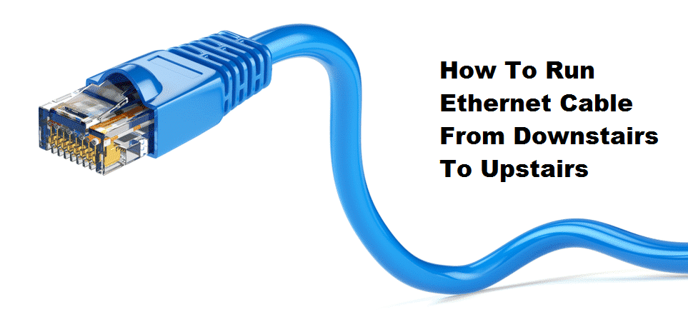 how to run ethernet cable from downstairs to upstairs
