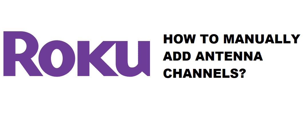 roku tv manually add antenna channels