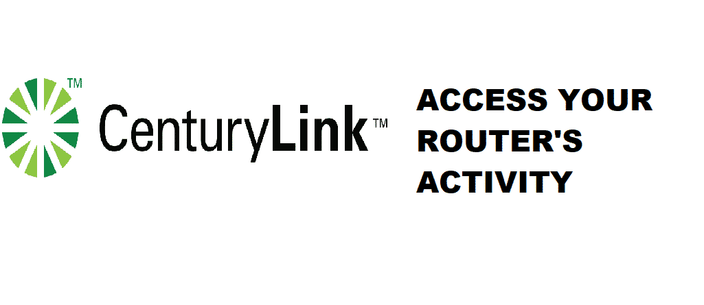 see all device activity on centurylink router