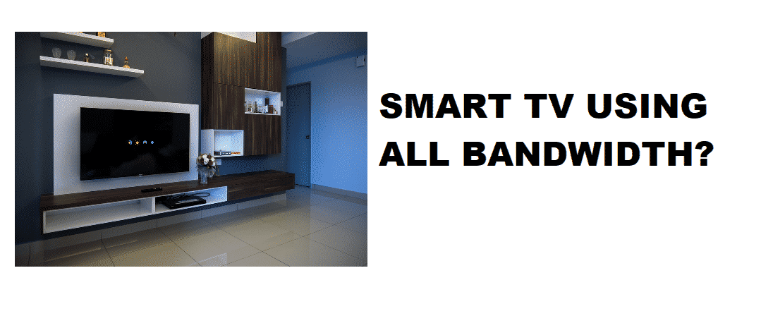 smart tv using all bandwidth