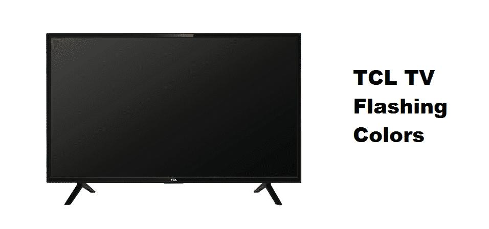 tcl tv flashing colors