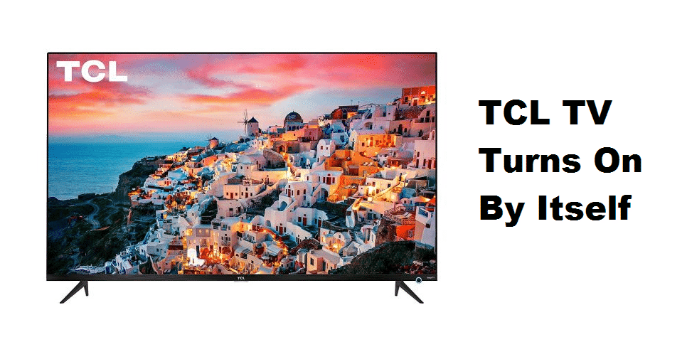 tcl tv turns on by itself