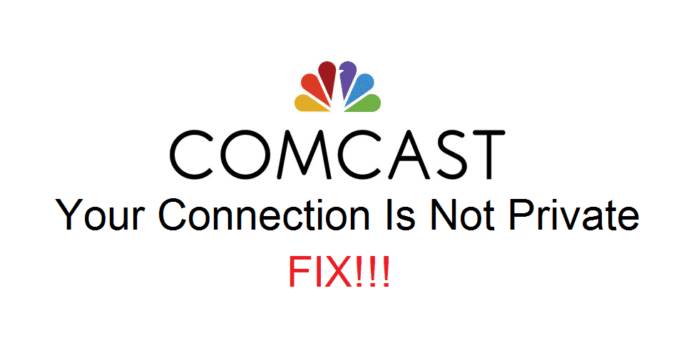 comcast your connection is not private