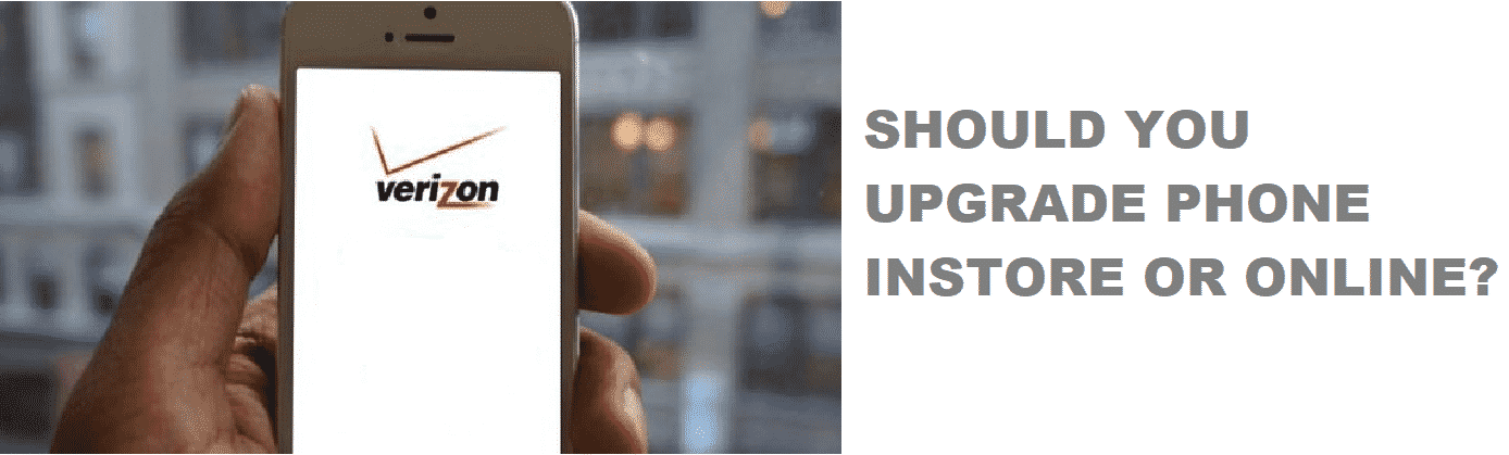 Verizon Is It Better To Upgrade Phone Online Or Instore Internet Access Guide