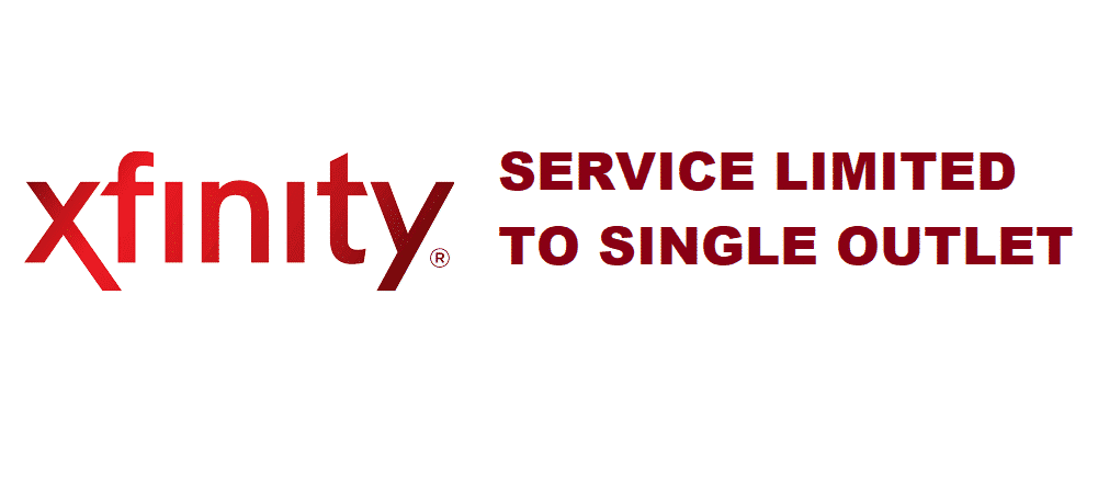 xfinity service limited to a single outlet