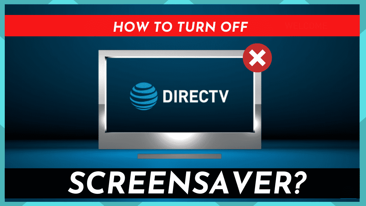 How To Turn Off DirecTV Screensaver