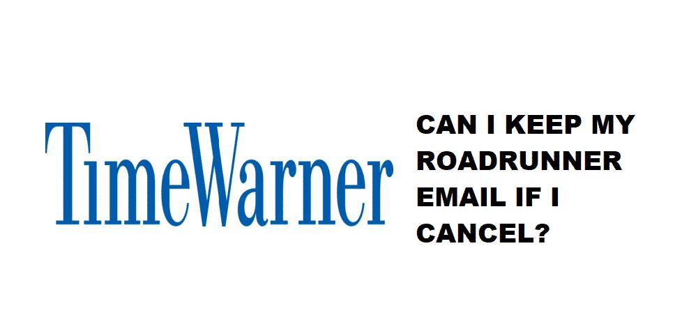 can i keep my roadrunner email address if i cancel time warner