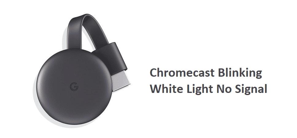 chromecast blinking white light no signal