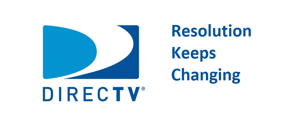 directv resolution keeps changing