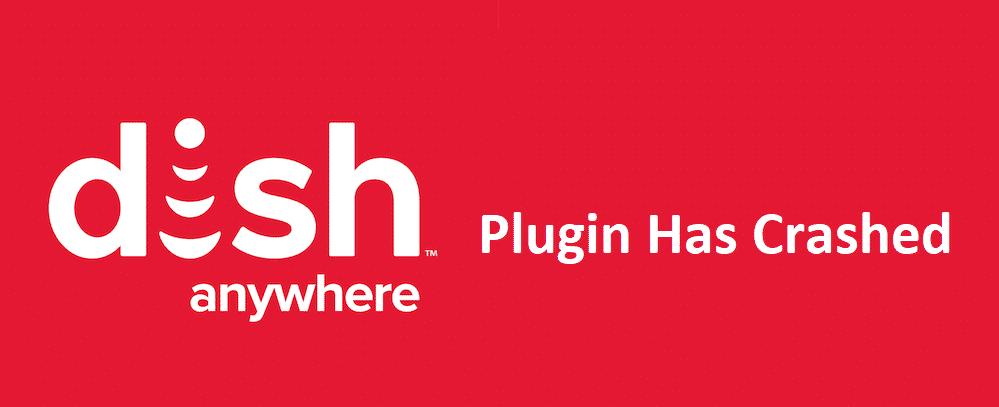 dish anywhere plugin has crashed