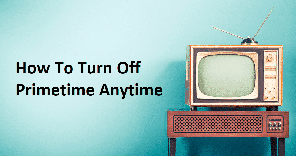 how to turn off primetime anytime