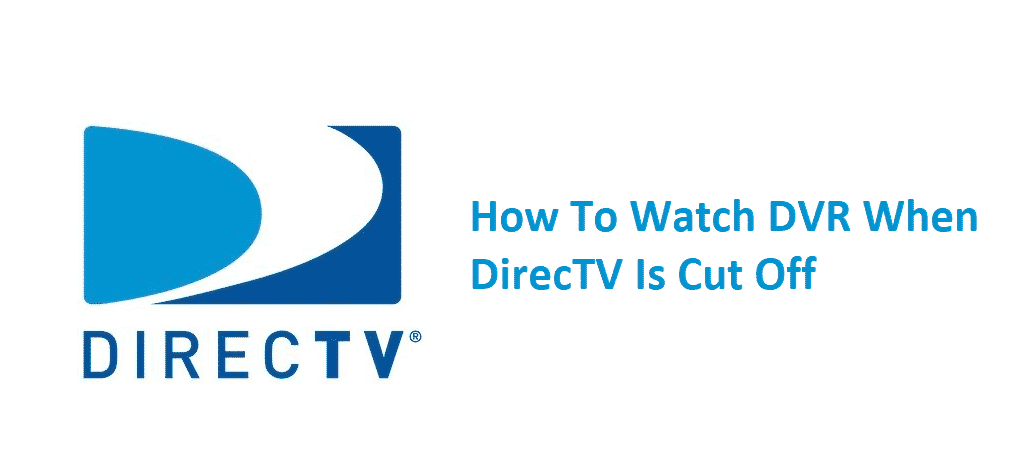 how to watch dvr when directv is cut off