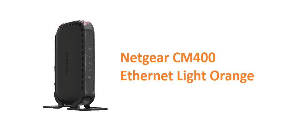 netgear cm400 ethernet light orange