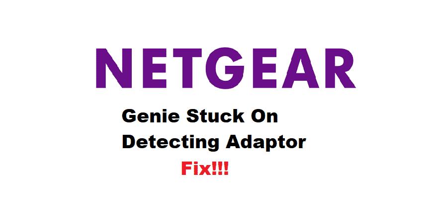 netgear genie stuck on detecting adapter