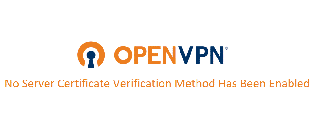 openvpn no server certificate verification method has been enabled