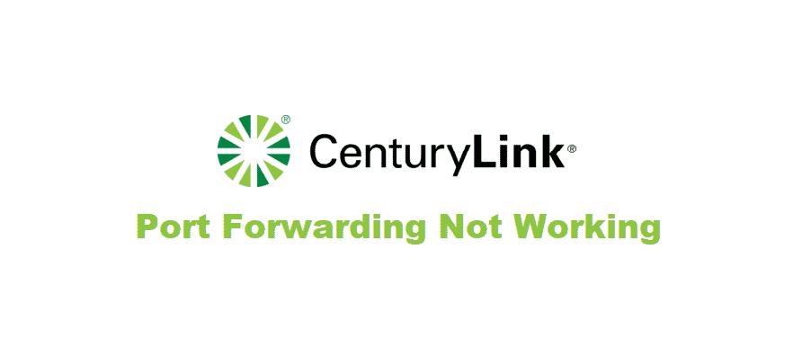 centurylink port forwarding not working