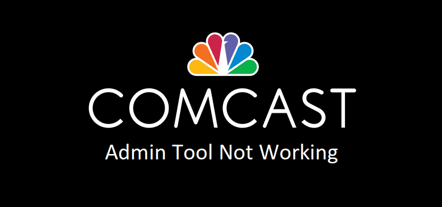 comcast admin tool not working