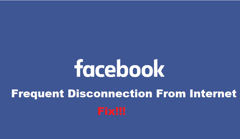 facebook keeps disconnecting my internet connection