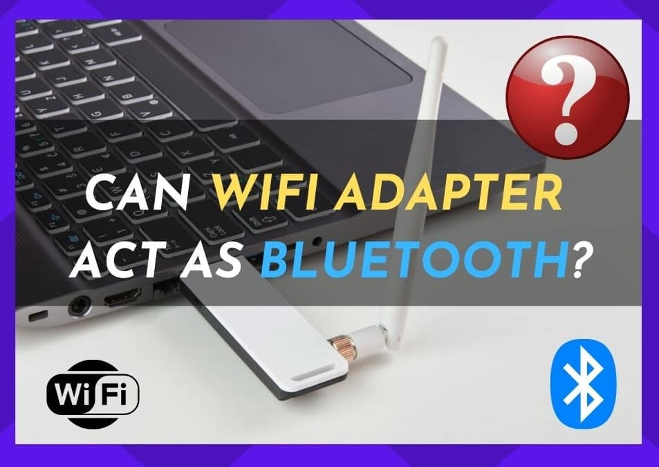 Can A Wifi Adapter Act As Bluetooth