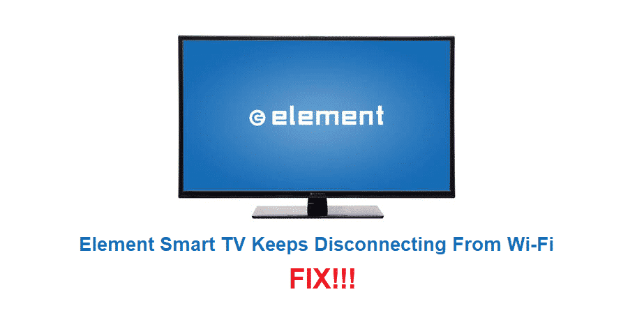 element smart tv keeps disconnecting from wifi