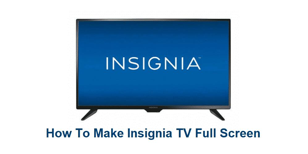 how to make insignia tv full screen
