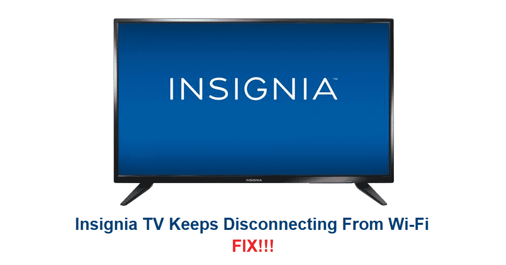 insignia tv keeps disconnecting from wifi