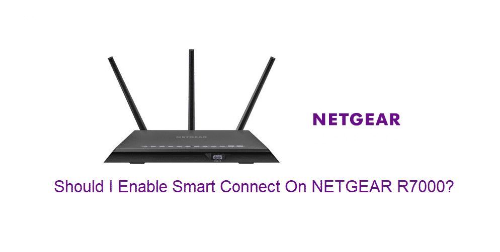 should i enable smart connect netgear r7000