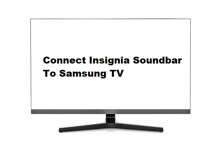 how to connect insignia soundbar to samsung tv