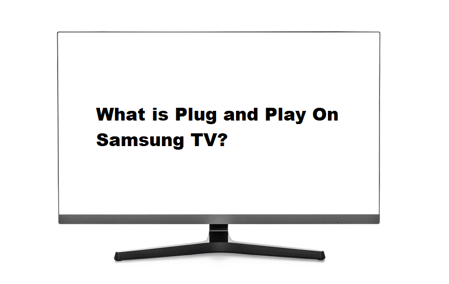what is plug and play on samsung tv